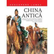 China Antica. Descopera Lumea (vol. 3)