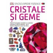 Enciclopedii vizuale. Cristale si Geme - DK