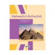Matematica distractiva. Clasa pregatitoare si clasele I-IV - Colectiv de autori imagine librariadelfin.ro