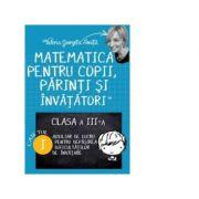 Matematica pentru copii, parinti si invatatori. Auxiliar pentru clasa a III-a, caietul 1 - Valeria Georgeta Ionita imagine librariadelfin.ro