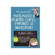 Matematica pentru copii, parinti si invatatori. Auxiliar pentru clasa a III-a, caietul 2 - Valeria Georgeta Ionita imagine librariadelfin.ro