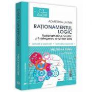 Rationamentul logic. Admiterea la INM. Rationament analitic, rationament logic si intelegerea unui text scris. Aplicatii si explicatii - Melentina Tom