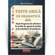 Teste grila de gramatica dupa programa de admitere in scolile de agenti de politie si de subofiteri de jandarmi - Maria Ticleanu imagine librariadelfin.ro