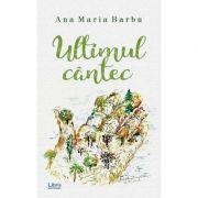 Ultimul cantec - Ana Maria Barbu