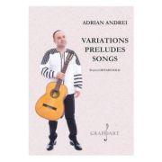 Variations Preludes Songs pentru chitara solo - Adrian Andrei imagine librariadelfin.ro