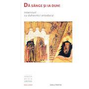 Da sange si ia Duh! Interviuri cu duhovnici ortodocsi - Pr. Dr. Nicolae Dascalu