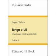 Drept civil. Drepturile reale principale - Eugen Chelaru