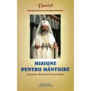 Misiune pentru Mantuire - Patriarhul Daniel