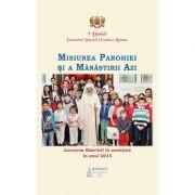 Lucrarea Bisericii in societate in anul 2015. Misiunea parohiei si a manastirii azi - Patriarhul Daniel