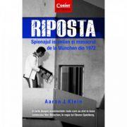 Riposta. Spionajul israelian si masacrul de la München din 1972 - Aaron J. Klein