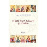 Sfinti daco-romani si romani - Pr. Prof. Dr. Mircea Pacurariu