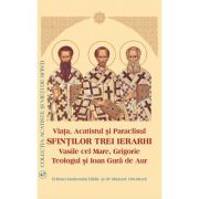 Viata, Acatistul si Paraclisul Sfintilor Trei Ierarhi