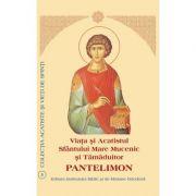 Viata si Acatistul Sfantului Mare Mucenic si Tamaduitor Pantelimon