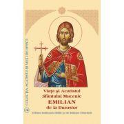 Viata si Acatistul Sfantului Mucenic Emilian de la Durostor