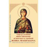 Viata si Acatistul Sfintei Mironosite si intocmai cu Apostolii Maria Magdalena
