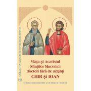 Viata si Acatistul Sfintilor Mucenici doctori fara de arginti Chir si Ioan