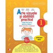 Arte vizuale si abilitati practice, caiet de lucru pentru clasa I. Editie revizuita si completata - Cristina Rizea