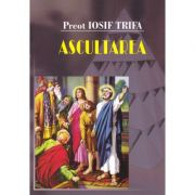 Ascultarea - Preot Iosif Trifa