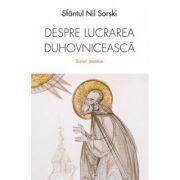 Despre lucrarea duhovniceasca. Scrieri ascetice - Sfantul Nil Sorski