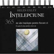 Intelepciune. 365 de idei intelepte pentru fiecare zi - Helen Exley