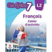 Limba moderna 2. Limba franceza. Caiet de activitati. Auxiliar pentru clasa a VII-a