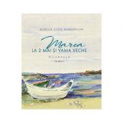 Marea la 2 Mai si Vama Veche Volumul 1 - Aurelia Stoie Marginean