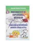 Matematica si explorarea mediului. Exercitii si probleme pentru clasa a II-a - Gheorghe Adalbert Schneider imagine librariadelfin.ro