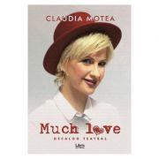 Much Love. Decalog teatral - Claudia Motea imagine librariadelfin.ro
