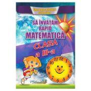 Sa invatam rapid matematica. Clasa 3 - Gheorghe Adalbert Schneider imagine librariadelfin.ro