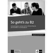 So geht's zu B2, Lehrerhandbuch passend zur neuen Prufung 2019. Vorbereitungskurs auf das Goethe-OSD-Zertifikat B2 - Uta Loumiotis, Adalbert Mazur imagine librariadelfin.ro