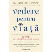 Vedere pentru viata - Dr. Meir Schneider imagine librariadelfin.ro
