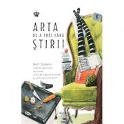 Arta de a trai fara stiri - Rolf Dobelli