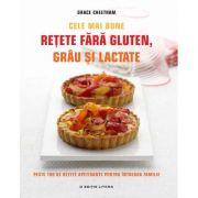 Cele Mai Bune Retete Fara Gluten, Grau Si Lactate. Peste 100 De Retete Apetisante Pentru Intreaga Familie - Grace Cheetham