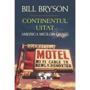 Continentul uitat. America micilor orase - Bill Bryson imagine librariadelfin.ro