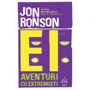 Ei. Aventuri cu extremisti - Jon Ronson imagine librariadelfin.ro