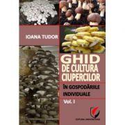 Ghid de cultura ciupercilor in gospodariile individuale, vol. I - Ioana Tudor