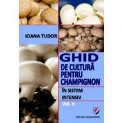 Ghid de cultura pentru champignon, in sistem intensiv, vol. II - Ioana Tudor