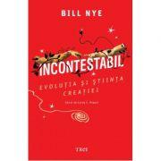 Incontestabil. Evolutia si stiinta creatiei - Bill Nye