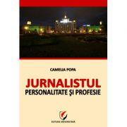 Jurnalistul - Personalitate si profesie - Camelia Popa imagine librariadelfin.ro