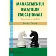 Managementul relatiilor educationale. Negociere si conflict - Roxana Enache