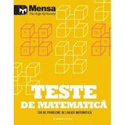 Mensa. Teste de matematica. 150 de probleme de logica matematica imagine librariadelfin.ro