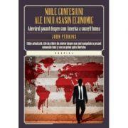 Noile confesiuni ale unui asasin economic. Adevarul socant despre cum America a cucerit lumea - John Perkins