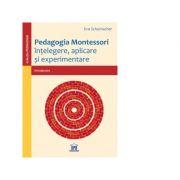 Pedagogia Montessori. Intelegere, aplicare si experimentare - Eva Schumacher