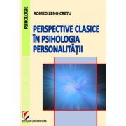 Perspective clasice in psihologia personalitatii - Romeo Zeno Cretu imagine librariadelfin.ro