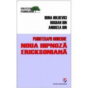 Psihoterapii moderne. Noua hipnoza Ericksoniana - Andreea Ion, Bogdan Ion, Irina Holdevici imagine librariadelfin.ro