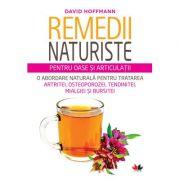 Remedii Naturiste Pentru Oase Si Articulatii. O Abordare Naturala Pentru Tratarea Artritei, Osteoporozei, Tendinitei, Mialgiei Si Bursitei - David Hof