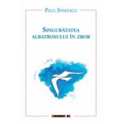 Singuratatea albatrosului in zbor - Paul Spirescu