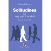 SOLITUDINEA sau singur printre ceilalti – O abordare psihosociala - Eugenia Enachescu imagine librariadelfin.ro
