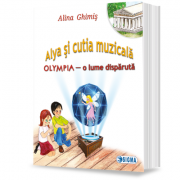 Alya si cutia muzicala. OLYMPIA, o lume disparuta - Alina Ghimis imagine librariadelfin.ro