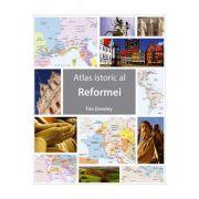 Atlas istoric al Reformei - Tim Dowley